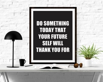 Typography Print Motivational Quote - Do something today that your future self will thank you for - Inspirational Art Print - Home Decor