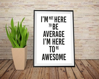 """Inspirational Quote Wall Decor """"I'm Here to Be Awesome"""" Typography Print, Motivational Print, Motivational Poster, Motivational Quote"""