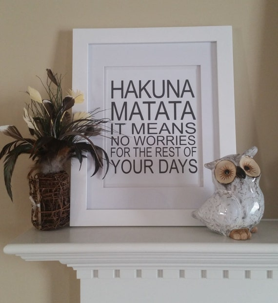 Hakuna Matata It Means No Worries For the Rest of Your Days