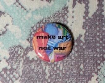 Make Art Not War Colorful Pinback Button or Magnet