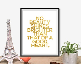 """Printable Art Typography Poster """"No Beauty Shines Brighter Than That Of A Good Heart"""" Inspirational Print Motivation Quote Digital Download1"""