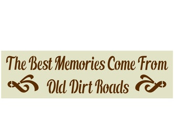 Primitive Stencil for Signs, Crafts, The Best Memories Come From Old Dirt Roads (#580)