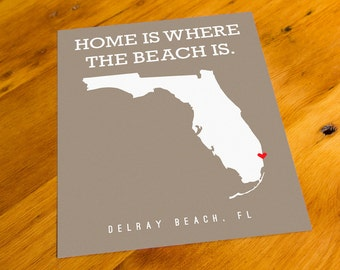 Delray Beach, FL - Home Is Where The Beach Is - Art Print  - Your Choice of Size & Color!