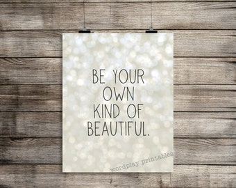 Be Your Own Kind of Beautiful - 8x10 digital printable file
