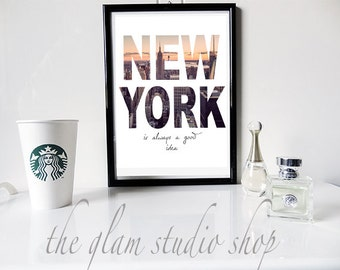 New York Printable Art New York is always a good idea Inspirational print City Gift idea Instant Download Digital Print Home Decor