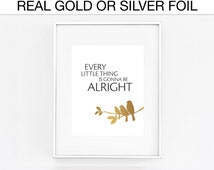 Gold foil Print, Every Little Thing is Gonna be Alright, Three little birds, Bob Marley, Real Foil Print, Silver foil,  Inspirational Words