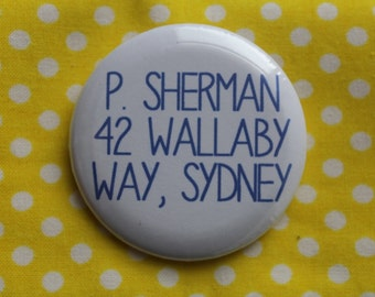 P. Sherman 42 Wallaby Way, Sydney - 2.25 inch pinback button badge or magnet