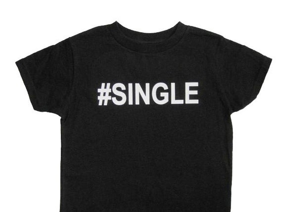 TODDLER #SINGLE Shirt - Funny Tshirts - Funny Shirts for Kids - Funny Tees - Gift for Kids - Toddle Shirt - #SINGLE - Gift for Toddler