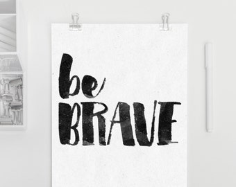 Be BRAVE - bw typography, inspirational poster, printable art, black and white typography, home or office decor, inspirational art