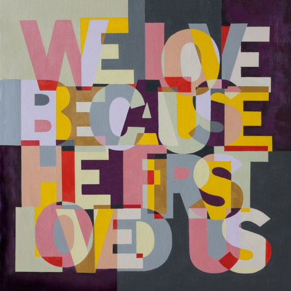 We Love Because He First Loved Us - Christain Word Art - Matted Giclee Print 8x8 on Luster Paper