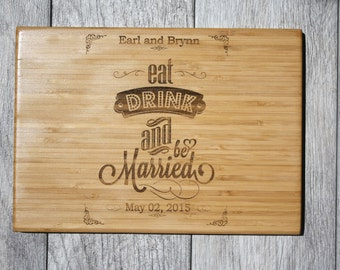 Eat Drink and Be Married, Eat Drink and be Married Cutting Board, Anniversary Gift, Personalized Wedding Present, Personalized Wedding Gift