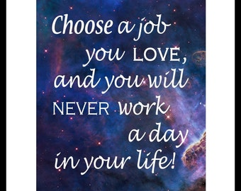 Choose a JOB you LOVE and never work Confucius quote art print typography