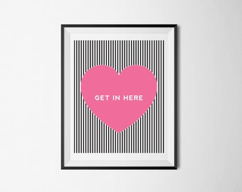 GET IN HERE- Pink Heart-8X10 Printable Wall Art-Print