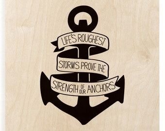 Strength Of Our Anchors Wood Print -Anchor Wall Decor, Lifes Roughest  Storms, Wooden Wall Decor, Wood Art Print, Wood Anchor, Nautical Wood