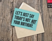 Birthday Card / Funny Birthday / INSTANT DOWNLOAD / PRINTABLE / Let's just say today's not not your birthday.