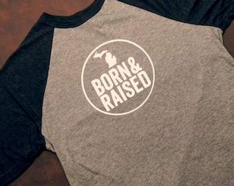 "Michigan ""Born & Raised"" Premium 3/4 Sleeve T-Shirt"