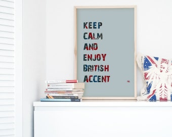 Instant Download, Quote Art Print, Printable Wall Art, Poster, Digytal Typography,  Inspirational Quote, Keep Calm And Enjoy British Accents