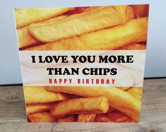 I love you more than chips Birthday Card