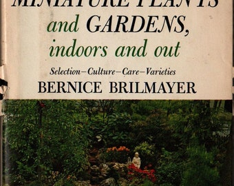 All About Miniature Plants and Gardens, indoors and out - Bernice Brilmayer - Fritz Schafer and Kathleen Bourke - 1930 - Vintage Book
