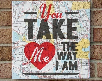 You Take Me the Way I Am - Typography Art Canvas - Wall Art on Vintage Maps with Lyrics - Ingrid Michaelson - Great Romantic Gift / BFF Gift