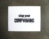 Letterpress Wood Type Poster Print • Stop Your Compwhining Art • Decor • 11x8.5 • Cotton Paper • Poster • Black Ink • Ink Petals