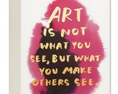 Art is not what you see, but what you make others see. Art Card