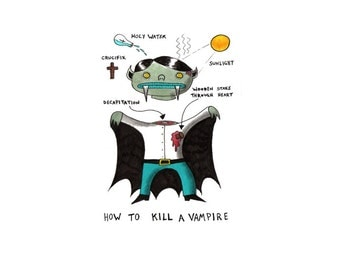 How To Kill A Vampire-  Digital Signed Print on white felt paper