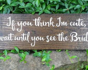 If you think I'm cute wait until you see the bride flower girl sign ring bearer sign rustic sign