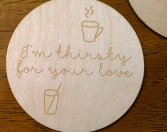 Valentine's Day gift - I'm thirsty for your love - wooden coaster - laser engraved