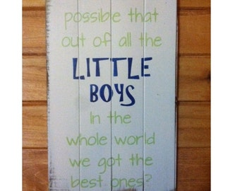 "How is it possible that out of all the LITTLE BOYS in the whole world we got the best ones 14""w x24""h hand-painted wood sign"