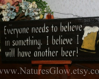 Funny Beer Sign - Everyone Needs to Believe in Something,  I Believe I will have Another Beer - Funny Drinking Sign