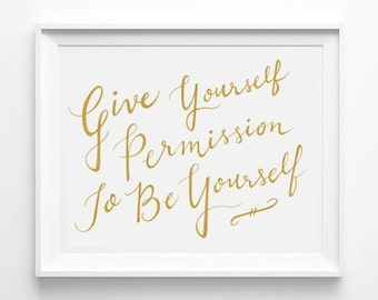 Give Yourself Permission to be Yourself, Inspirational Quote Art, Modern Calligraphy Print, Typography Print, Word Art, Gold and White