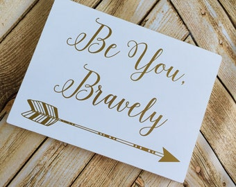 BE YOU, BRAVELY wood sign You choose the colors combo motivation teen bedroom living room classroom decor home house decor