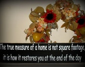 The true measure of a home is not square footage, it is how it restores you at the end of the day Inspirational Quote Wooden Sign