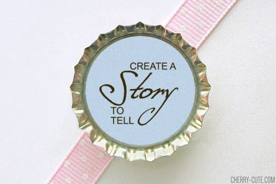 Create A Story To Tell Light Blue Bottle Cap Magnet - inspirational quotes, inspirational sayings, motivational quote words, fridge magnets