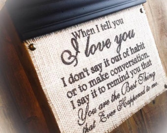 When I Tell You I Love You , Burlap Sign , Wood Block Sign , Plaque