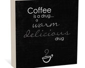 Coffee is a Drug a Warm Delicious Drug, Woodblock Art Sign