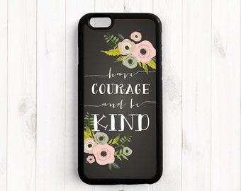 Have courage and be kind, Cinderella Quote iPhone 7 Plus 6 6Plus Case, iPhone 5s 5c 5, Samsung Galaxy s3 s4 s5, Samsung Note 3 4 Case Qt57
