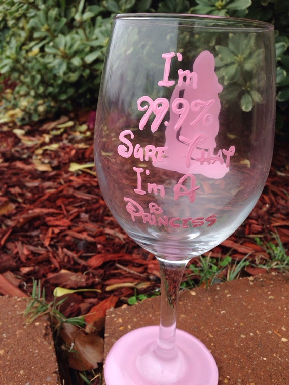princess wine glass disney princess cinderella 99.9% sure I'm a princess