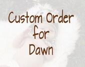 Custom Order for Dawn