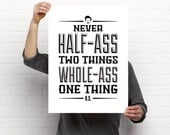 Never half ass two things whole ass one thing ron swanson hand pulled quote screen print poster geek gift