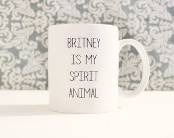 Britney is my Spirit Animal Mug - coffee cup, pencil holder, catch-all - Ready to Ship