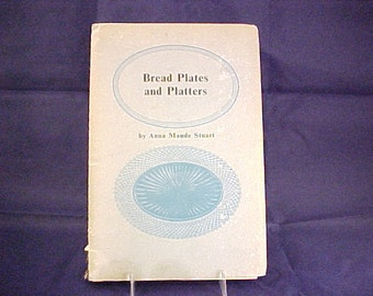Bread Plates and Platters by Anna Maude Stuart, Vintage Reference Book, Early American Pressed Glass EAPG & Historical Glass, Copyright 1965