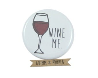 Wine Pinback Button, Pin, Magnet, Wine Me, Alcohol, Funny, Humor, Red Wine, Cabernet, Drinking Buddy, Gag gift, Friend's Birthday, Merlot