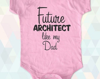 Future Architect like my Dad - Mom - Uncle - Aunt - Grandpa - Baby One-piece, Infant, Toddler, Youth T-Shirts