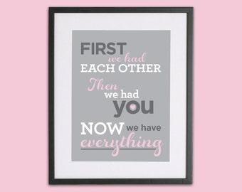 First We Had Each Other, Then We Had You, Now We Have Everything - custom colours - typography - nursery art