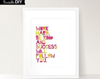 Inspirational Digital quote print Work Hard, Be kind and success will follow you Printable, DIY,  INSTANT DOWNLOAD ( 810vaiv016 )