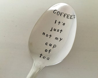 Coffee, it's just not my cup of tea    - Hand Stamped Vintage Spoon for tea lovers