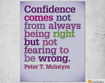 Inspirational Quote Print - Confidence comes not from always being right but not fearing to be wrong - Peter Mcintyre - Art Posters
