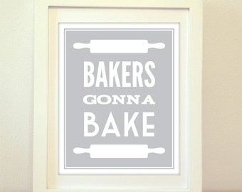 Bakers Gonna Bake, Baking Print, Cooking, Baking, Baking Art, Kitchen, Kitchen Decor, Kitchen Art, Kitchen Print